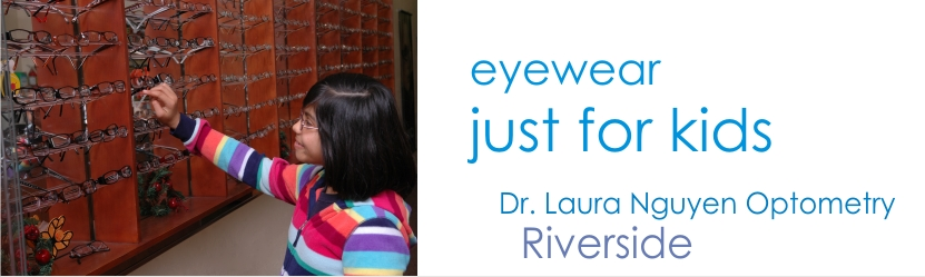 We have eyewear just for kids in our Riverside and San Bernardino offices